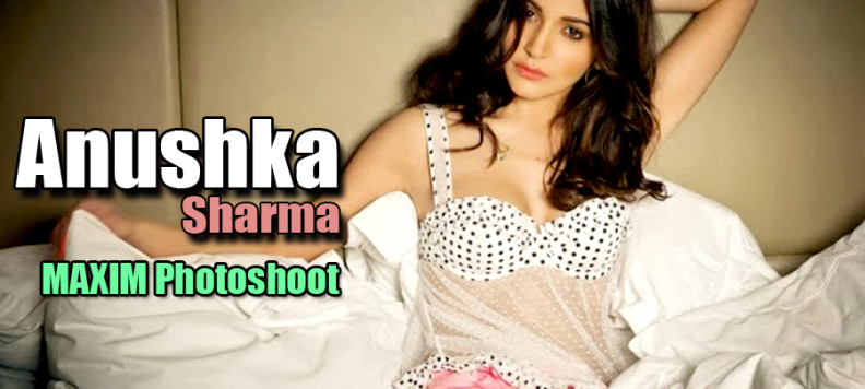 Anushka Sharma hot photos ever, Anushka Sharma maxim photoshoot