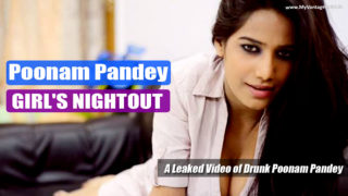 Poonam Pandey NEW LEAKED GIRL'S NIGHTOUT VIDEO : SUPER SEDUCTIVE !!!!