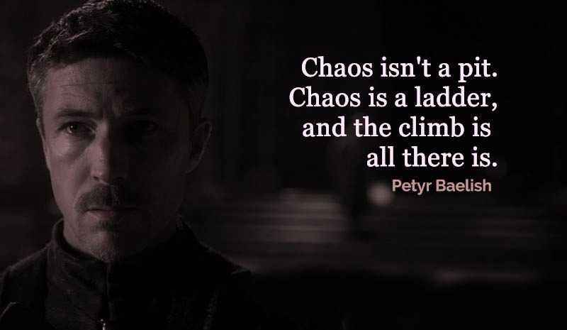 littlefinger Chaos quote Game of Thrnoes