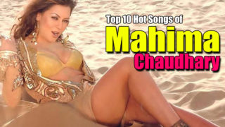 Top 10 Hot Video Songs of Mahima Chaudhary