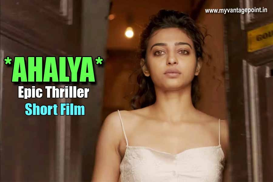 Ahalya short film, radhika apte hot in short film ahalya, best thriller film, best short film, radhika apte in short film ahalya