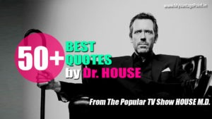 Best quote by Dr. House, Top Quotes by Dr. House, Best sarcastic quotes by Dr. House