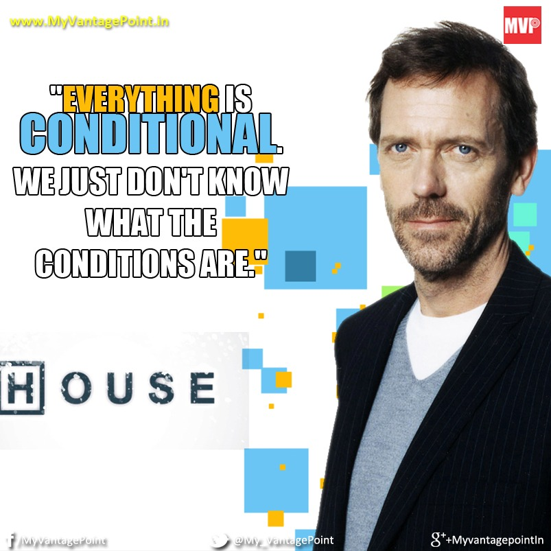 Top quotes by Dr House, Dr House conditional quote