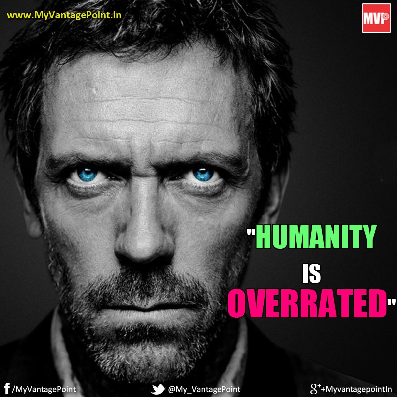 Dr. House Quote about Humanity, Quotes about Humanity, Best quote about Humanity
