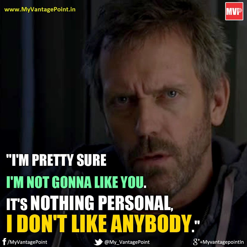 Dr House Best of best quote, I dont like anybody quote by House, Best funny quote by house MD Show