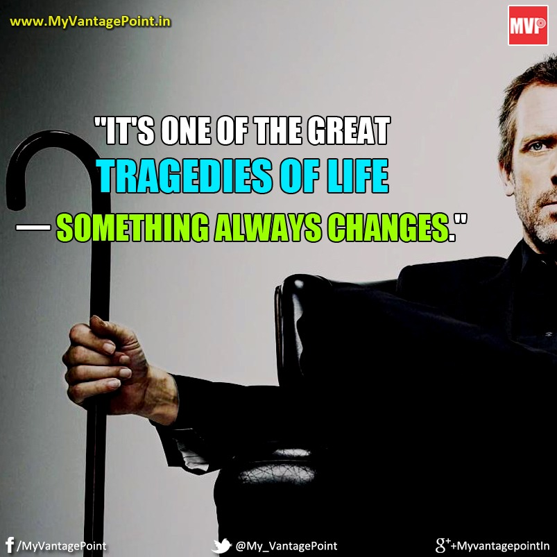Best of Dr. house quotes, Dr House Quote on Life, Dr House Quote on tragedies