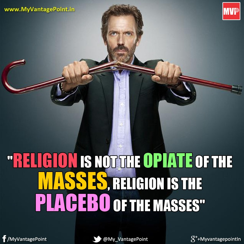 Dr House Quote about Religion, Best quote about religion, best sarcastic quote about religion