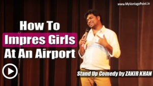 stand up comedian Zakir Khan videos, How to impress girls, how to behave at airports