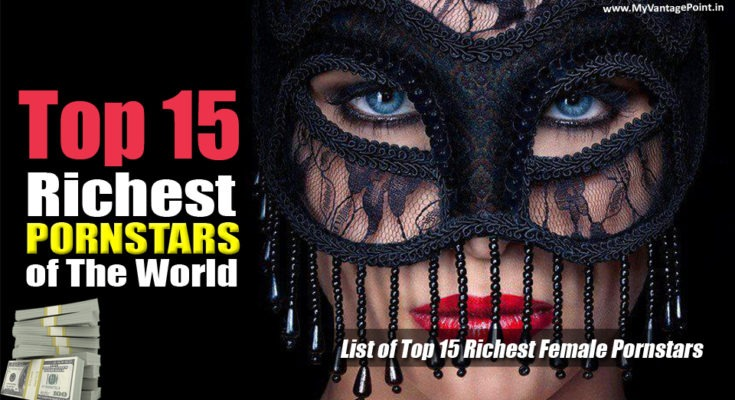 Top 15 Richest Adult Star of The World