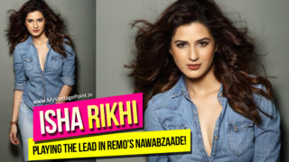 Punjabi kudi Isha Rikhi to play the lead in Remo's Nawabzaade!
