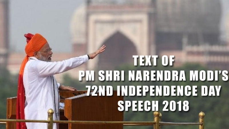 Text of PM Shri Narendra Modi's 72nd Independence Day Speech from Red Fort
