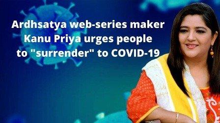 Ardhsatya web-series maker Kanu Priya urges people to surrender to COVID-19