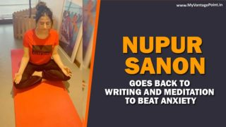 Nupur Sanon goes back to Writing and Meditation to beat anxiety in this Lockdown