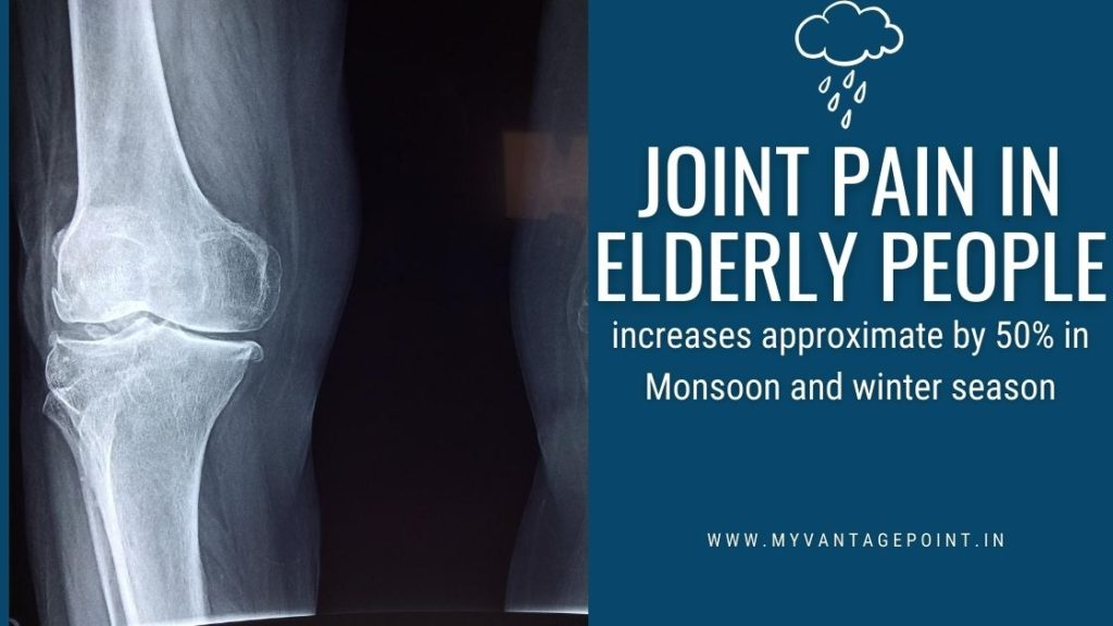 Joint Pain In Elderly People increases approximate by 50% in Monsoon and winter season