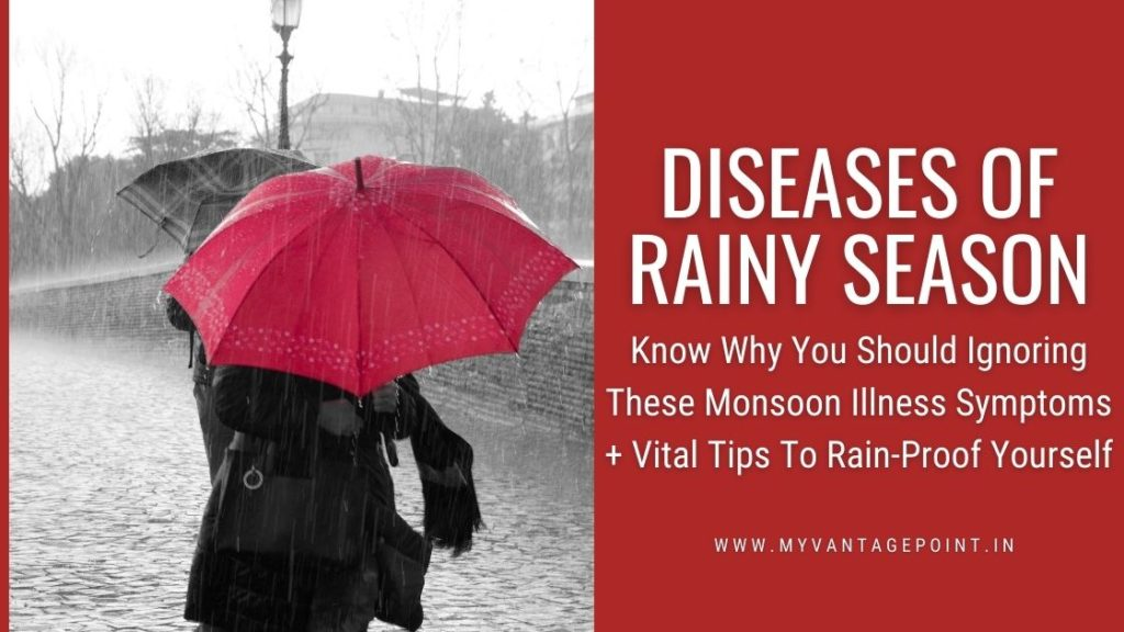 Know Why You Should Ignoring These Diseases of Rainy Season Symptoms + Vital Tips To Rain-Proof Yourself