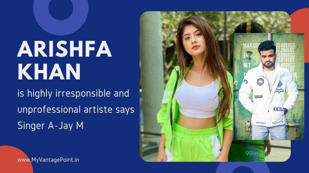 Arishfa Khan is a highly irresponsible and unprofessional artiste: Singer A-Jay M