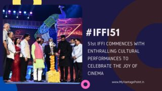 51st IFFI COMMENCES WITH ENTHRALLING CULTURAL PERFORMANCES TO CELEBRATE THE JOY OF CINEMA 16th – 24th JANUARY 2021 #IFFI51