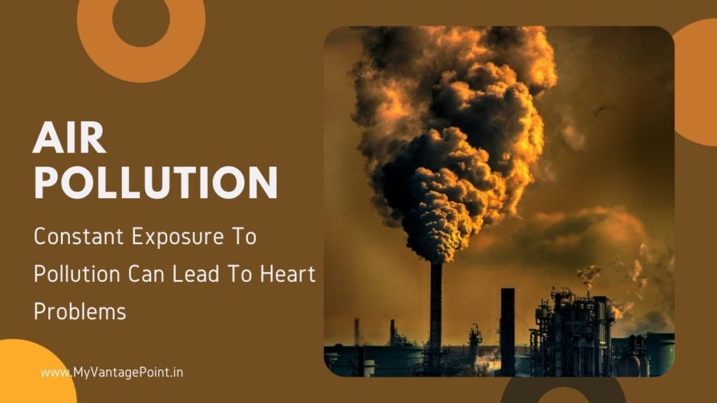 Constant Exposure To Air Pollution Can Lead To Heart Problems