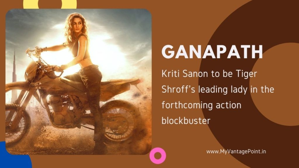 It's official! Kriti Sanon to be Tiger Shroff's leading lady in the forthcoming action blockbuster, 'Ganapath'!