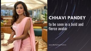 chhavi-pandey-to-be-seen-in-a-bold-and-fierce-avatar
