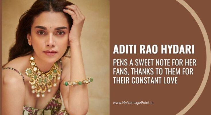 Aditi Rao Hydari pens a sweet note for her fans, thanks to them for their constant love