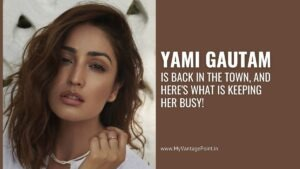 Yami Gautam is back in the town, and here's what is keeping her busy