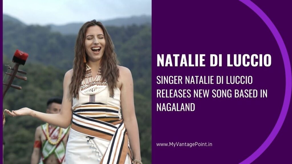Singer Natalie Di Luccio releases new song based in Nagaland