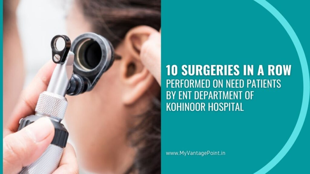10 Surgeries In A Row Performed On Need Patients By ENT Department Of Kohinoor Hospital Kurla, Mumbai