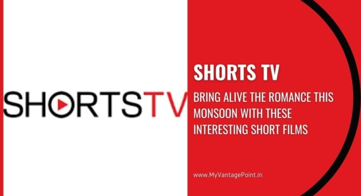 Shorts TV – Bring alive the romance this Monsoon with these interesting short films